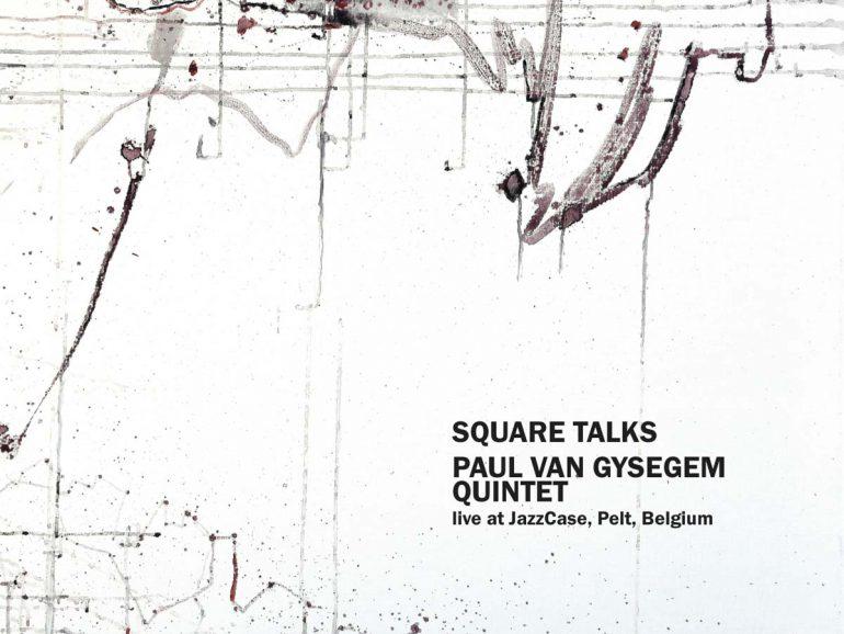 Paul Van Gysegem Quintet – Square Talks